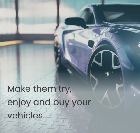 Make them try, enjoy and buy your vehicles.