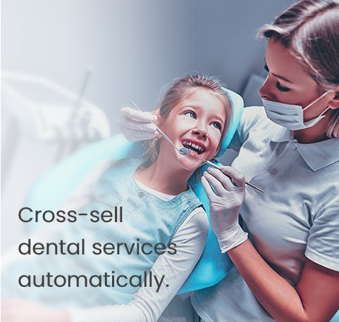 Cross-sell dental services automatically
