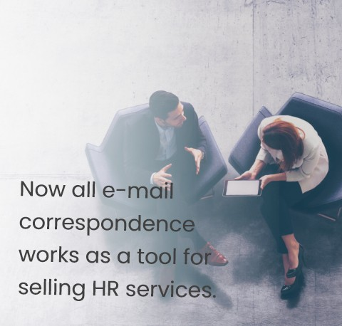 Now all e-mail correspondence works as a tool for selling HR services.