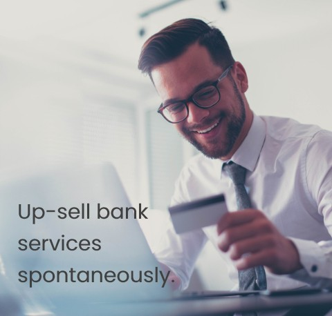 Up-sell bank services spontaneously
